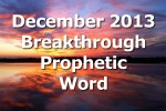 Breakthrough Prophetic Word for December 2013 (Video)