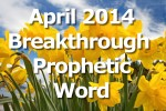 Breakthrough Prophetic Word for April 2014 (Video)