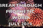 Breakthrough Prophetic Word for July 2014 (Video)
