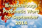 Breakthrough Prophetic Word for September 2014 (Video)