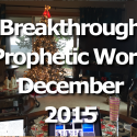 Breakthrough Prophetic Word for December 2015